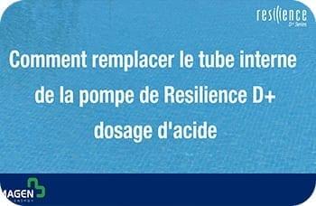 Comment remplacer le tube interne de la pompe de Resilience D+ dosaqe d'acide